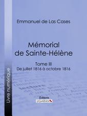 Mémorial de Sainte-Hélène: Tome III - De juillet 1816 à octobre 1816