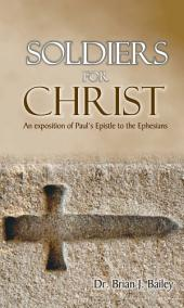Soldiers for Christ: A Study of the Epistle to the Ephesians