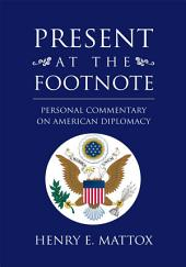 Present At The Footnote: Personal Commentary on American Diplomacy
