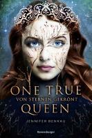 One True Queen  Band 1  Von Sternen gekr  nt PDF