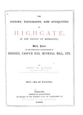 The History  Topography  and Antiquities of Highgate  in the County of Middlesex PDF