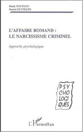 AFFAIRE ROMAND - LE NARCISSISME CRIMINEL: Approche psychologique