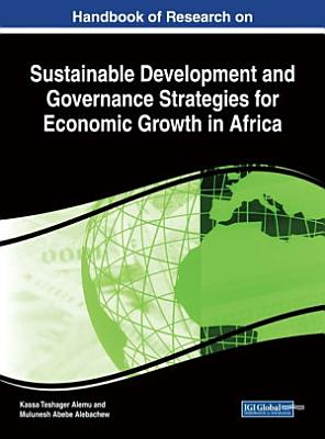Handbook of Research on Sustainable Development and Governance Strategies for Economic Growth in Africa PDF