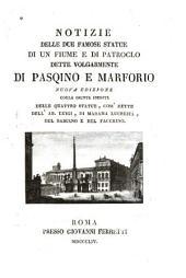 Notizie delle due famose statue di un fiume e di Patroclo, dette volgarmente di Pasqino [!] e Marforio