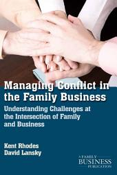 Managing Conflict in the Family Business: Understanding Challenges at the Intersection of Family and Business
