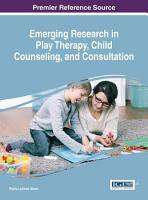 Emerging Research in Play Therapy  Child Counseling  and Consultation PDF