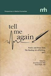Tell Me Again Poetry And Prose From The Healing Art Of Writing 2012 Book PDF