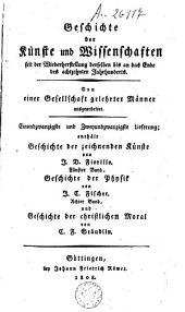 Geschichte der Kunste und Wissenschaften seit der Wiederstellung derselben bis an das Ende des achtzehnten Jahrhunderts