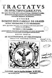 Tractatus de effectibus clericatus, in quo praeter ecclesiasticam iurisdictionem, & clericorum priuilegia, omnes fere casus, ad materiam pertinentes, eruditissime declarantur, & resoluuntur. Authore domino don Carolo De Grassis, ... Cum summarijs, ac indice locupletissimo. Accesserunt praeterea additiones ad Tract. de effectibus clericatus, & in fine operis eiusddem [!] authoris singularis tractatus de amicitia: 1, Volume 1