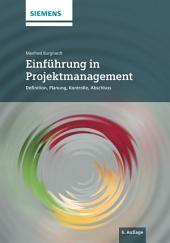 Einfuhrung in Projektmanagement: Definition, Planung, Kontrolle und Abschluss, Ausgabe 6