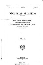 Industrial Relations: Final Report and Testimony, Volume 9