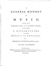 A General History of Music: From the Earliest Ages to the Present Periode : To which is Prefixed, A Dissertation on the Music of the Ancients, Volume 4