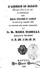 L'assedio di Calais dramma lirico in tre atti [la poesia è del sig. Salvadore [!] Cammarano