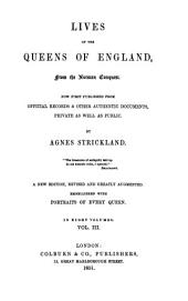 Lives of the Queens of England: From the Norman Conquest, Volume 3