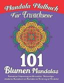 Mandala Malbuch f  r Erwachsene 101 Blumen Mandalas PDF