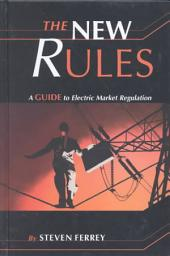 The New Rules: A Guide to Electric Market Regulation