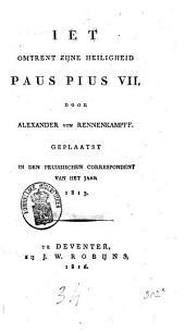 Iets omtrent Zijne Heiligheid Paus Pius VII, geplaatst in den Pruissischen Correspondent van het jaar 1813