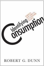 Identifying Consumption: Subjects and Objects in Consumer Society