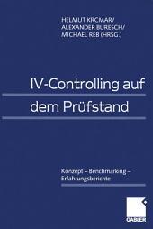 IV-Controlling auf dem Prüfstand: Konzept — Benchmarking — Erfahrungsberichte