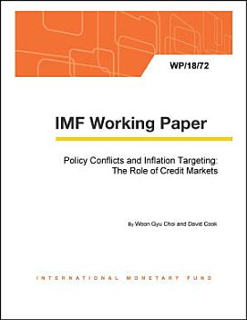 Policy Conflicts and Inflation Targeting  The Role of Credit Markets PDF