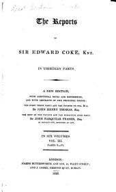 The Reports of Sir Edward Coke, Knt. [1572-1617].: In Thirteen Parts. A New Ed., with Additional Notes and References, and with Abstracts of the Principal Points, Volume 3