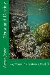 Trust and Destiny: Left Hand Adventures Book 3