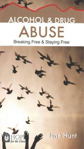 Alcohol and Drug Abuse (June Hunt Hope for the Heart): Breaking Free and Staying Free
