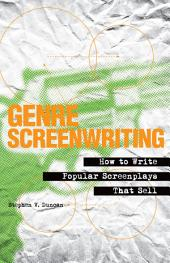 Genre Screenwriting: How to Write Popular Screenplays That Sell