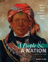 A People and a Nation: A History of the United States, Volume I: To 1877: Edition 9