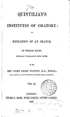 Quintilian s Institutes of oratory  or  Education of an orator  literally tr  with notes  by J S  Watson PDF