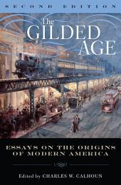 The Gilded Age: Perspectives on the Origins of Modern America, Edition 2