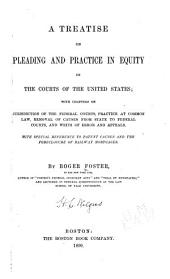 A Treatise on Pleading and Practice in Equity in the Courts of the United States: With Chapters on Jurisdiction of the Federal Courts, Practice at Common Law, Removal of Causes from State to Federal Courts, and Writs of Error and Appeals, with Special Reference to Patent Causes and the Foreclosure of Railway Mortgages