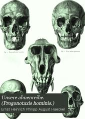 Unsere ahnenreihe. (Progonotaxis hominis.): Kritische studien über phyletische anthropologie
