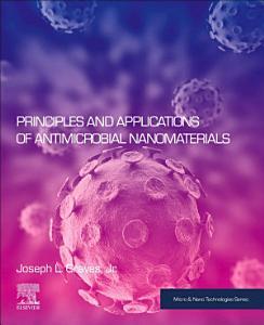 Antimicrobial Nanomaterials  Principles and Applications