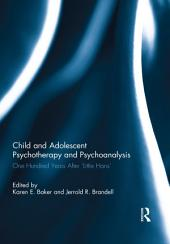 Child and Adolescent Psychotherapy and Psychoanalysis: One Hundred Years After 'Little Hans'