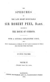 The Speeches of the Late Right Honourable Sir Robert Peel, Delivered in the House of Commons: With a General Explanatory Index, and a Brief Chronological Summary of the Various Subjects on which the Speeches Were Delivered : In Four Volumes. From 1842 to 1850, Volume 4