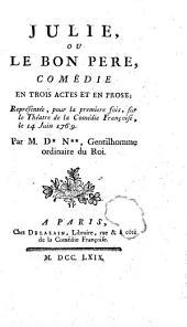 Julie ou le Bon père : comédie en trois actes et en prose, représentée pour la première fois sur le théâtre de la Comédie françoise, le 14 juin 1769, par M. D*** N*** [Denon],...