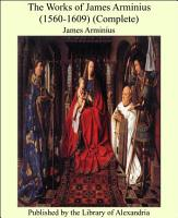 The Works of James Arminius  1560 1609   Complete  PDF