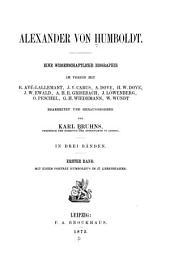 Alexander von Humboldt: Bd. Alexander von Humboldt. I. Seine Jugend und ersten Mannesjahre. II. Sein Reiseleben in Amerika und Asien. Von Julius Löwenberg