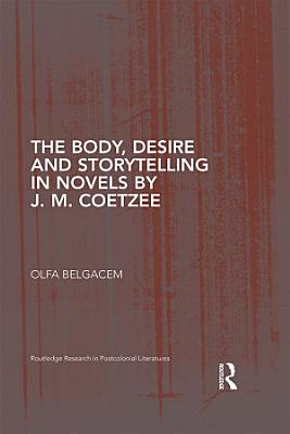 The Body  Desire and Storytelling in Novels by J  M  Coetzee