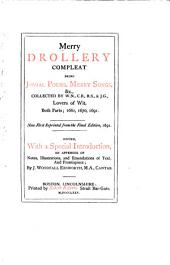 Merry Drollery Compleat: Being Jovial Poems, Merry Songs, &c. Collected by W. N., C. B., R. S., & J. G. Now First Reprinted from the Final Edition, 1691