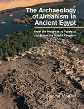 The Archaeology of Urbanism in Ancient Egypt PDF