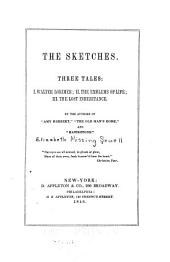 The Sketches: Three Tales: I. Walter Lorimer; II. The Emblems of Life; III. The Lost Inheritance