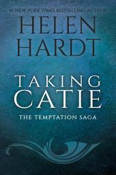 Taking Catie: Temptation Saga Book 3