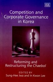 Competition and Corporate Governance in Korea: Reforming and Restructuring the Chaebol