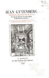 Iean Gvtenberg: Premier Maître Imprimevr, Ses Faits & Discours Les Plus Dignes D'admiration, & Sa Mort. Ce Récit Fidèle