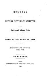 Remarks on the Report of the Committee of the Edingburgh Chess Club Containing the Games of the Match at Chess Played Between the London and Edinburgh Chess Club