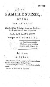 La Famille suisse. Opéra en un acte, représenté sur le théâtre de la rue Feydeau, le 23 pluviôse... an Vème. Paroles de C. Saint-Just, musique de A. Boieldieu...