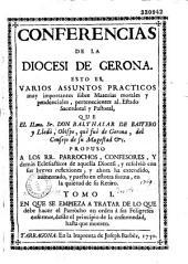 Conferencias de la diocesi de Gerona, esto es, varios assuntos practicos muy importantes sobre materias morales y prudenciales, pertenecientes al estado sacerdotal y pastoral...