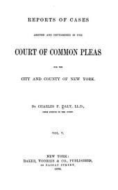 Reports of Cases Argued and Determined in the Court of Common Pleas for the City and County of New York: Volume 5